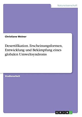 Desertifikation. Erscheinungsformen, Entwicklung und Bekämpfung eines globalen Umweltsyndroms