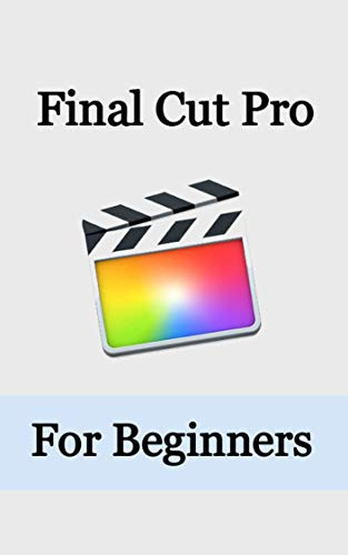 Final Cut Pro: Final Cut Pro for Beginners (English Edition)