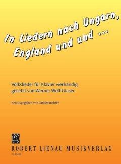 IN LIEDERN NACH UNGARN ENGLAND UND UND - arrangiert für Klavier 4händig [Noten / Sheetmusic] Komponist: GLASER WERNER WOLF