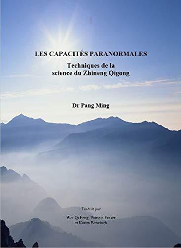 Les capacités paranormales: Techniques de la science du Zhineng Qigong (French Edition)