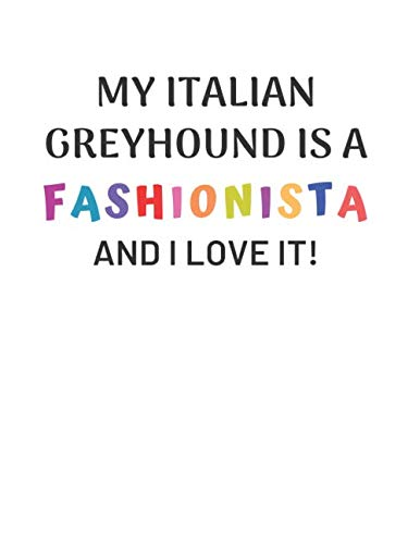 My Italian Greyhound is a Fashionista and I love it!: Notebook - Journal - Dog Diary - Composition book for Iggy lovers - Lined blank book - White book