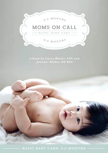 Moms on Call   Basic Baby Care 0-6 Months   Parenting Book 1 of 3