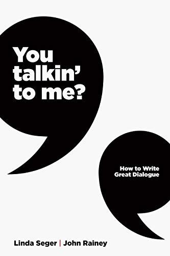 You Talkin' to Me?: How to Write Great Dialogue (Writing Great Dialogue)