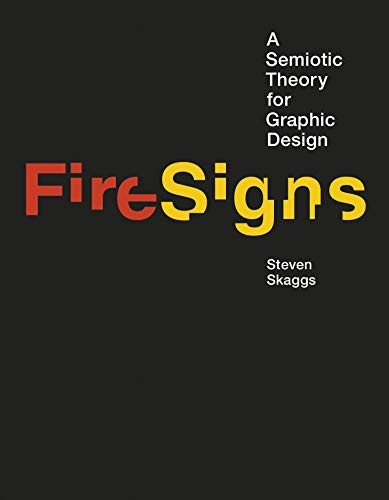 Compare Textbook Prices for FireSigns: A Semiotic Theory for Graphic Design Design Thinking, Design Theory Illustrated Edition ISBN 9780262035439 by Skaggs, Steven