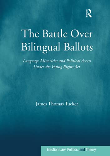 Compare Textbook Prices for The Battle Over Bilingual Ballots Election Law, Politics, and Theory 1 Edition ISBN 9781138278493 by Tucker, James Thomas