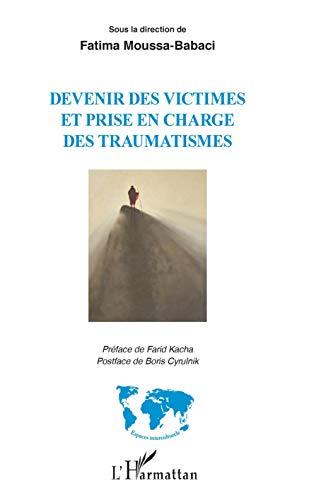 Devenir des victimes et prise en charge des traumatismes: Sous la direction de Fatima Moussa-Babaci