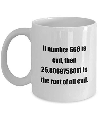 N\A Taza de café clásica: si el número 666 es Malvado, Entonces 25.8069758011 es la raíz de Todos los Males. - ¡Gran Regalo para Tus Amigos y colegas!