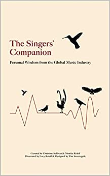 The Singers' Companion: Personal Wisdom from the Global Music Industry by [Christine Sullivan, Lucy Roleff, Tim Sweetapple, Monika Roleff]