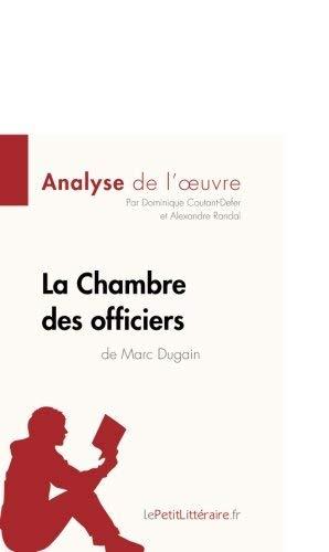 La Chambre des officiers de Marc Dugain (Analyse de l'oeuvre): Comprendre la littérature avec lePetitLittéraire.fr by Dominique Coutant-Defer(2014-12-16)
