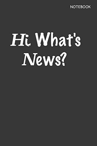 Hi What's News? Notebook: Notebook Journal News Title Working Cover: Notebook For People Who Like Writing And Planning Everyday ,Tax, Business, ... List, Financial,Teacher, 110 pages