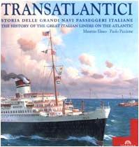 Transatlantici. Storia delle grandi navi passeggeri italiane-The history of the great Italian liners on the Atlantic