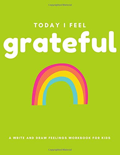 Today I Feel Grateful: A Write And Draw Feelings Workbook For Kids (Activity Books for Awesome Kids!