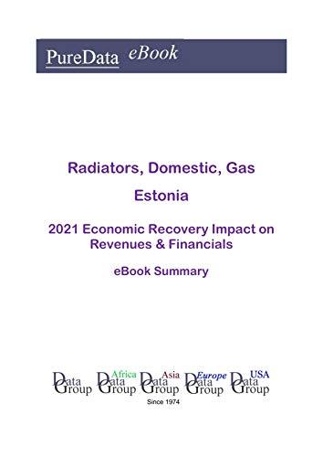 Radiators, Domestic, Gas Estonia Summary: 2021 Economic Recovery Impact on Revenues & Financials (English Edition)