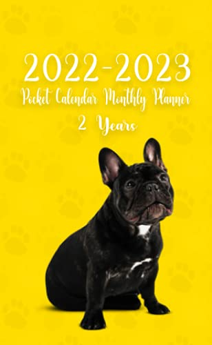 2022-2023 Pocket Calendar Monthly Planner 2 Year: French Bulldog Dog Breed Calendar Theme 24-Month JANUARY 2022 - DECEMBER 2023   Two-Year Monthly ...   Mini French Bulldog Cover (calendar year)