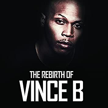 The Rebirth Of Vince B