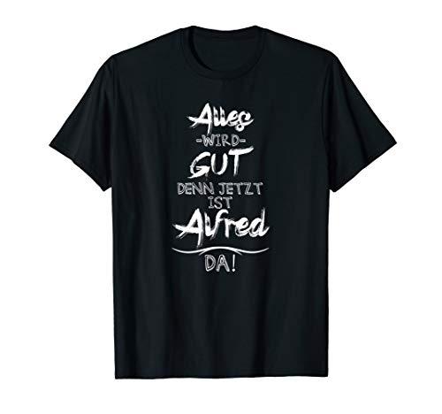 Jetzt ist der Alfred da! Lustiger Spruch für euren Freund T-Shirt