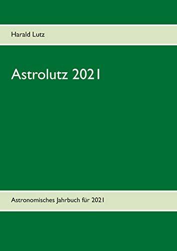 Astrolutz 2021: Astronomisches Jahrbuch für 2021