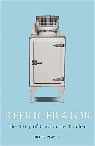 Refrigerator: The Story of Cool in the Kitchen (Science Museum)