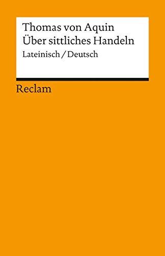 Über sittliches Handeln: (Summa theologica I-II q. 18-21). Lat. /Dt. (Reclams Universal-Bibliothek)