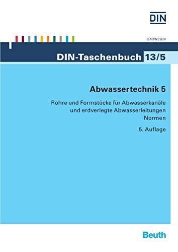 Abwassertechnik 5: Rohre und Formstücke für Abwasserkanäle und erdverlegte Abwasserleitungen (DIN-Taschenbuch)
