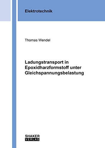 Ladungstransport in Epoxidharzformstoff unter Gleichspannungsbelastung (Berichte aus der Elektrotechnik)
