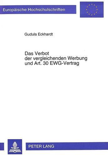 Das Verbot der vergleichenden Werbung und Art. 30 EWG-Vertrag (Europäische Hochschulschriften Recht / Reihe 2: Rechtswissenschaft / Series 2: Law / Série 2: Droit, Band 1863)