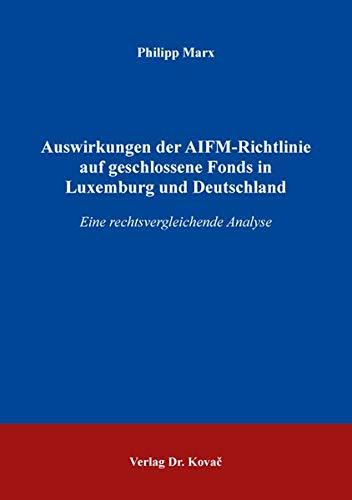 Auswirkungen der AIFM-Richtlinie auf geschlossene Fonds in Luxemburg und Deutschland: Eine rechtsvergleichende Analyse (Schriften zum Bank- und Kapitalmarktrecht)