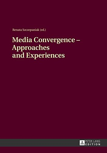 Media Convergence - Approaches and Experiences: Aftermath of the \