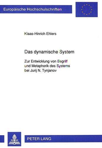 Das dynamische System: Zur Entwicklung von Begriff und Metaphorik des Systems bei Jurij N. Tynjanov (Europäische Hochschulschriften / European ... Philosophy / Série 20: Philosophie, Band 378)