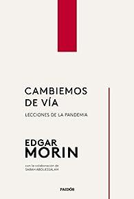 Cambiemos de vía: Lecciones de la pandemia par Edgar Morin
