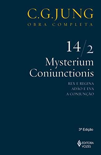 Mysterium Coniunctionis - Vol. 14/2: Rex e Regina; Adão e Eva; A Conjunção: Volume 14