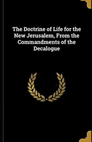 The Doctrine of Life for the New Jerusalem: From the Commandments of the Decalogue :(illustrated edition)