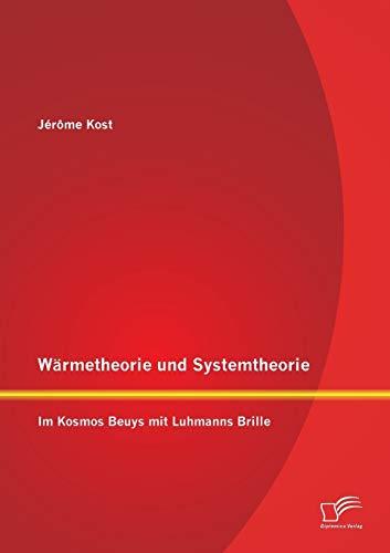 Wärmetheorie und Systemtheorie: Im Kosmos Beuys mit Luhmanns Brille