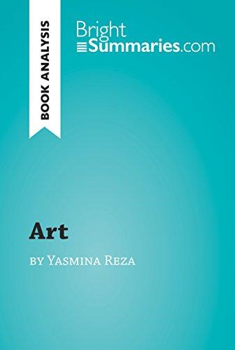 'Art' by Yasmina Reza (Book Analysis): Detailed Summary, Analysis and Reading Guide (BrightSummaries.com) (English Edition)