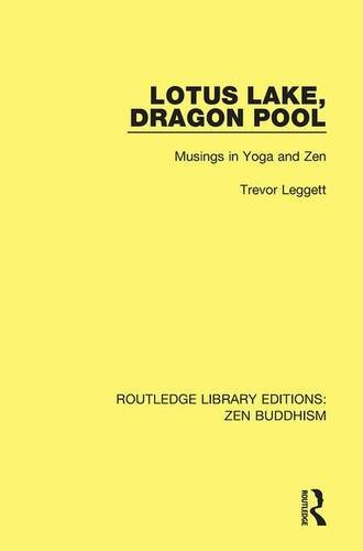 Lotus Lake Dragon Pool: Musings in Yoga and Zen (Routledge Library Editions Zen Buddhism, Band 4)