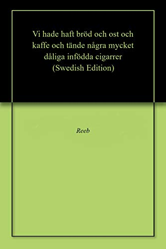 Vi hade haft bröd och ost och kaffe och tände några mycket dåliga infödda cigarrer (Swedish Edition)