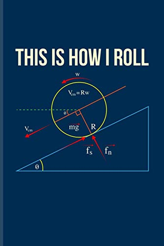 This Is How I Roll: Funny Physics Pun Journal | Notebook | Workbook For Students, Professors, Teachers, Newton, Einstein, Space, Astronomy & Universe Fans - 6x9 - 100 Blank Lined Pages