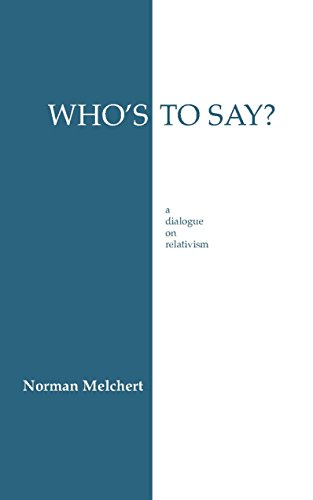 Who's To Say?: A Dialogue on Relativism (Hackett Philosophical Dialogues)