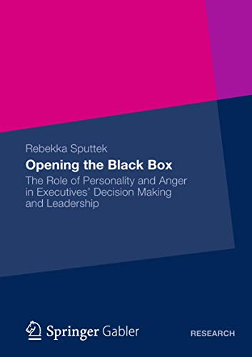 Opening the Black Box: The Role of Personality and Anger in Executives' Decision Making and Leadership
