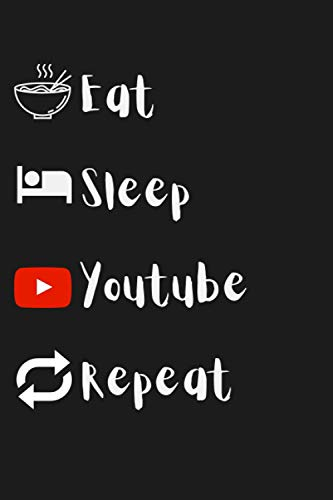 Eat, Sleep, Youtube, Repeat: Lined Notebook, The perfect gift for Youtubers, funny gag gift