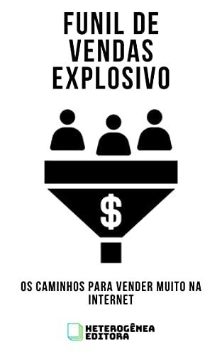 Funil de Vendas Explosivo: Os caminhos para vender muito na Internet