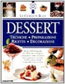 Dessert. Tecniche, preparazioni, ricette, decorazioni