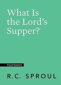 What Is the Lord s Supper?  Crucial Questions