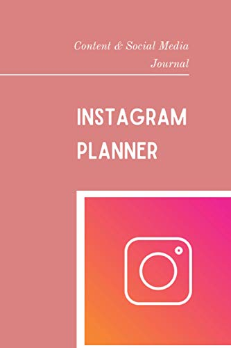 Instagram Planner - Content & Social Media Journal: Define your social media strategy and grow your Instagram account - Content planner for Influencers, Bloggers and Digital entrepreneurs
