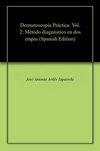 Dermatoscopia Práctica. Vol. 2: Método diagnóstico en dos etapas (Spanish Edition)