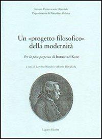 Un progetto filosofico della modernità. Per la pace perpetua di Immanuel Kant