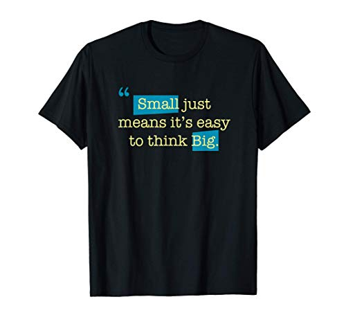 Small just means it's easy to think big motivational quote T-Shirt