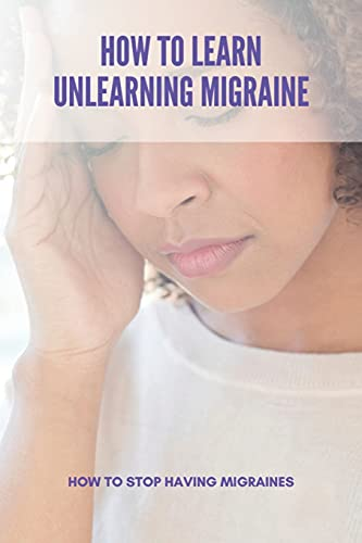 How To Learn Unlearning Migraine: How To Stop Having Migraines: Do You Get Migraines In Early Pregnancy