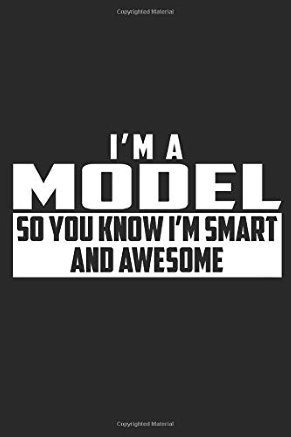 慎重に歪めるホステルI'm A Model So You Know I'm Smart And Awesome: A 6x9 Inch, 110 Page Blank Lined Journal for Models Who Love to Laugh, Makes A Perfect Gag Gift.