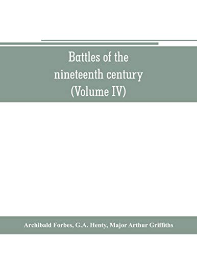 Battles of the nineteenth century (Volume IV)
